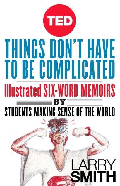 Things Dont Have To Be Complicated Il Rated Six Word Memoirs By Students Making Sense Of The World