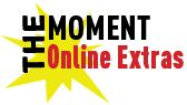 The Moment Online Extras