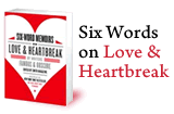 Six Words on Love & Heartbreak